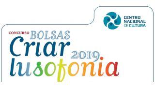 Bolsas Criar Lusofonia 2019 - Prazo 31 de Outubro - Inscreva-se Já!!!
